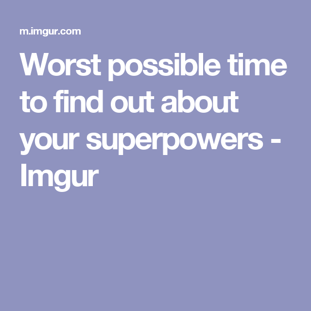 Worst possible time to find out about your superpowers - Imgur