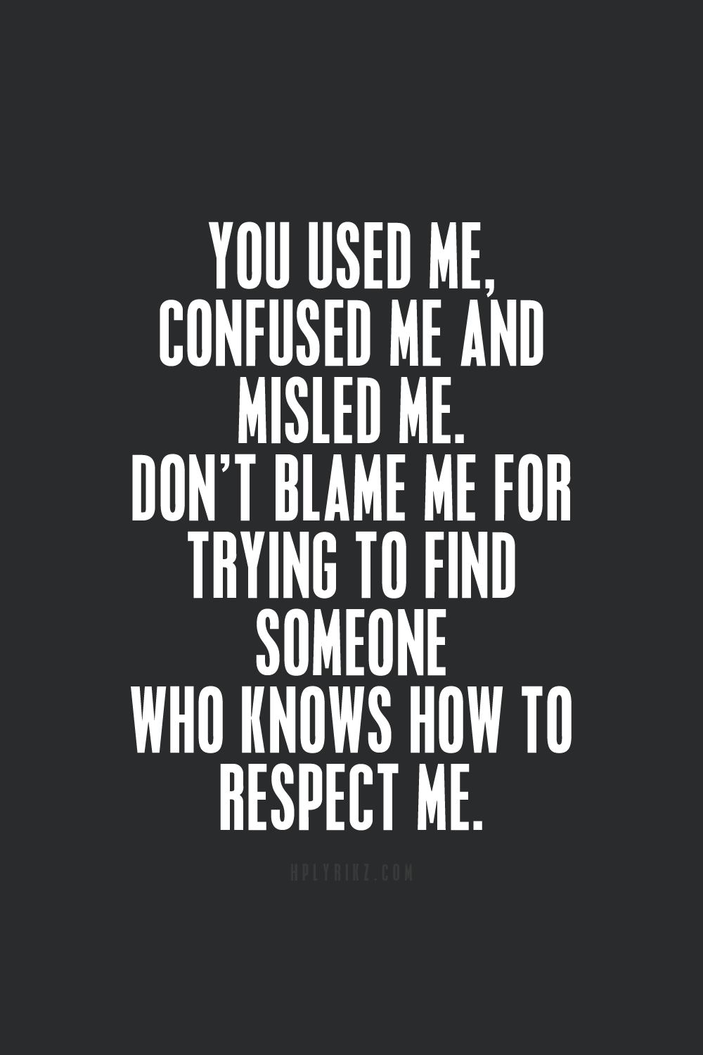 You used me, confused me, and misled me. Don't blame me for trying ...