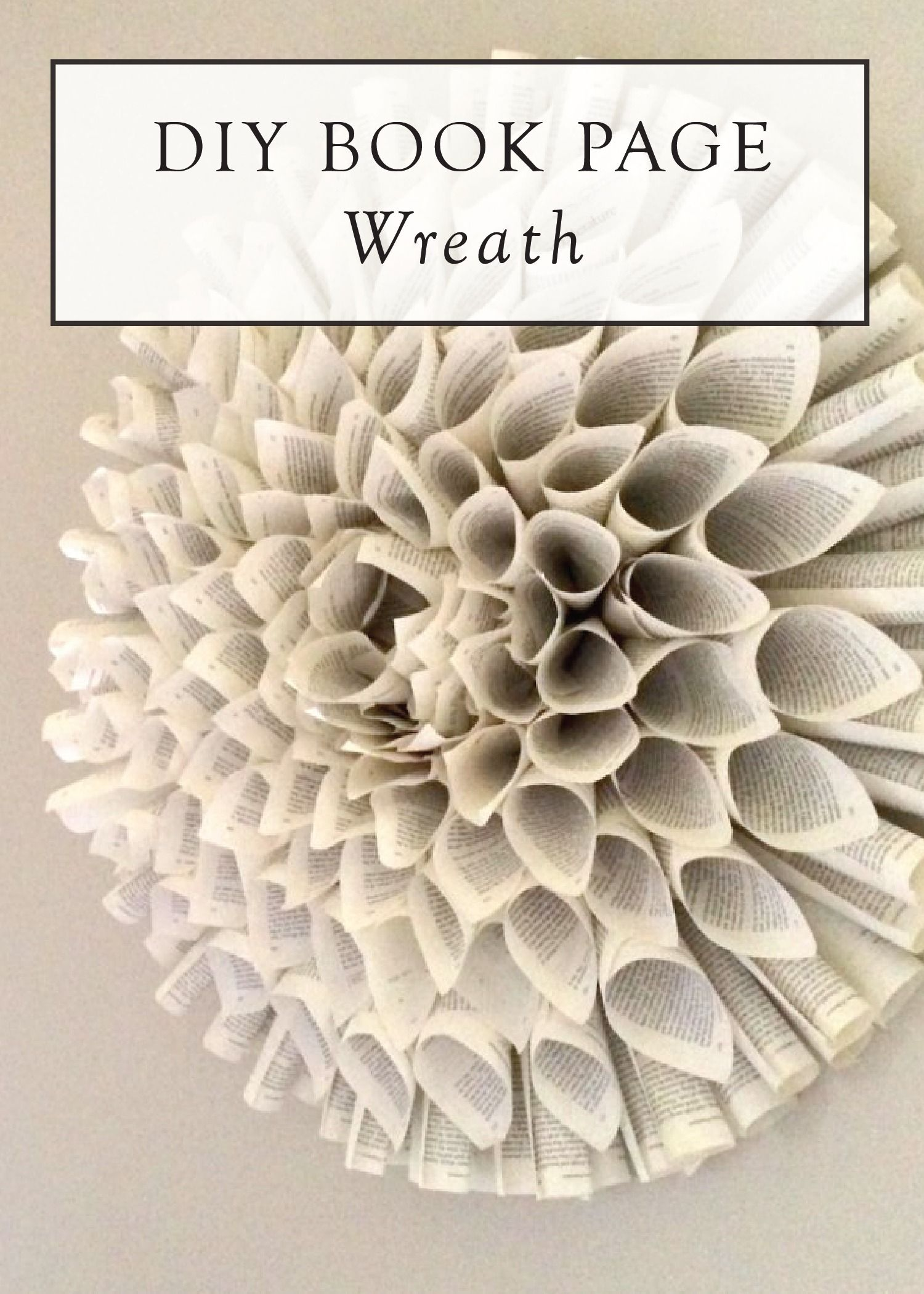 How To Make A Book Page Wreath And More Book Art Ideas Modern Mrs Darcy Book Page Wreath Book Wreath Book Crafts