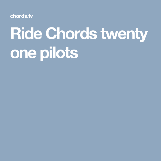 Ride Chords twenty one pilots | Guitar | Pinterest | Pilot, Guitars ...