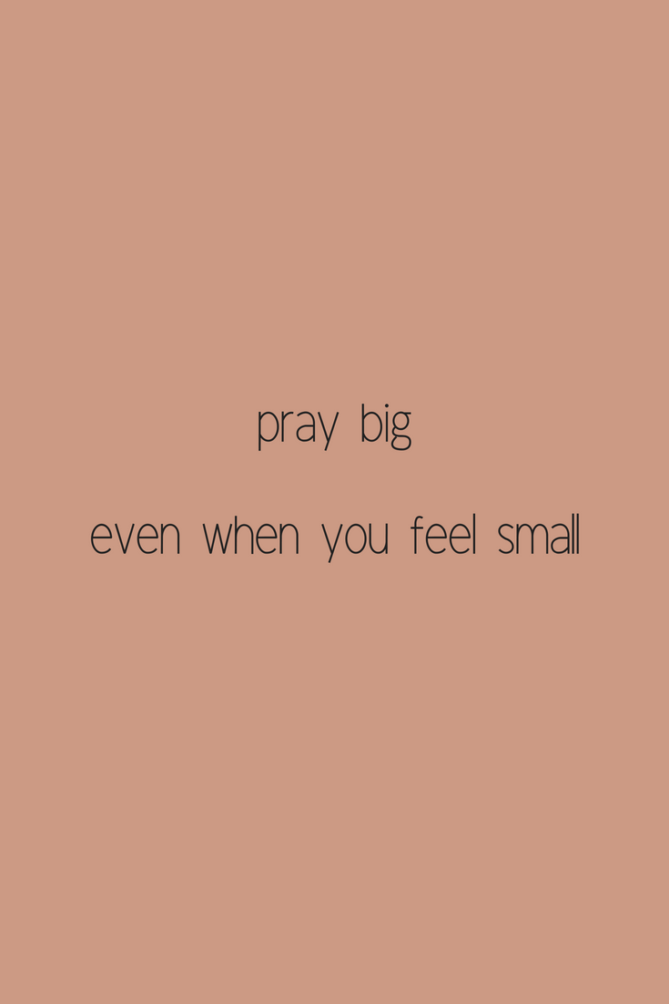 How to Pray Big When You Feel Small