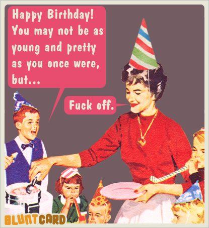 Pin By Lynnette Linehan On Ecards Retro Bluntcards Funny Happy Birthday Wishes Happy Birthday Funny Funny Happy Birthday Pictures