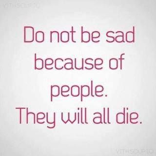 Don't be sad because of people
