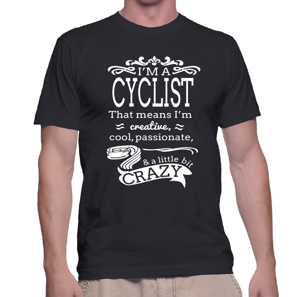I'm A Cyclist That Means I'm Creative, Cool, Passionate & A Little Bit Crazy T-Shirt