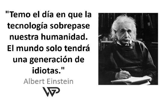 Temo El Día En Que La Tecnología Sobrepase Nuestra Humanidad El Mundo Solo Tendrá Una Generación De Idiotas Einstein Cambiar El Mundo Tecnologia