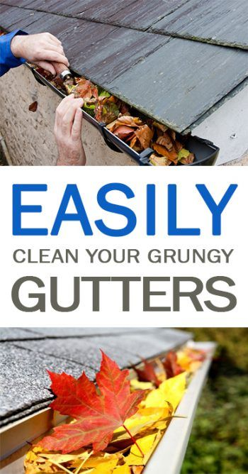 Easily Clean Your Grungy Gutters- How to Clean Your Gutters, Gutter Cleaning Tips and Tricks, Quickly Clean Your Gutters, Yard and Home Maintenace Tips, Home Care Tips and Tricks, Clean Gutters Fast
