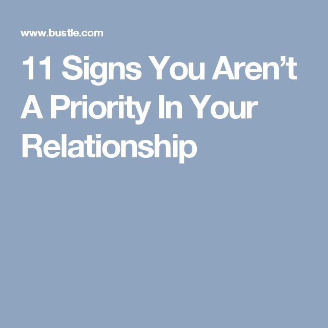 11 Signs You Aren T A Priority In Your Relationship Priority Quotes Relationship Relationship Dating Relationships