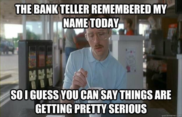Dating your bank teller