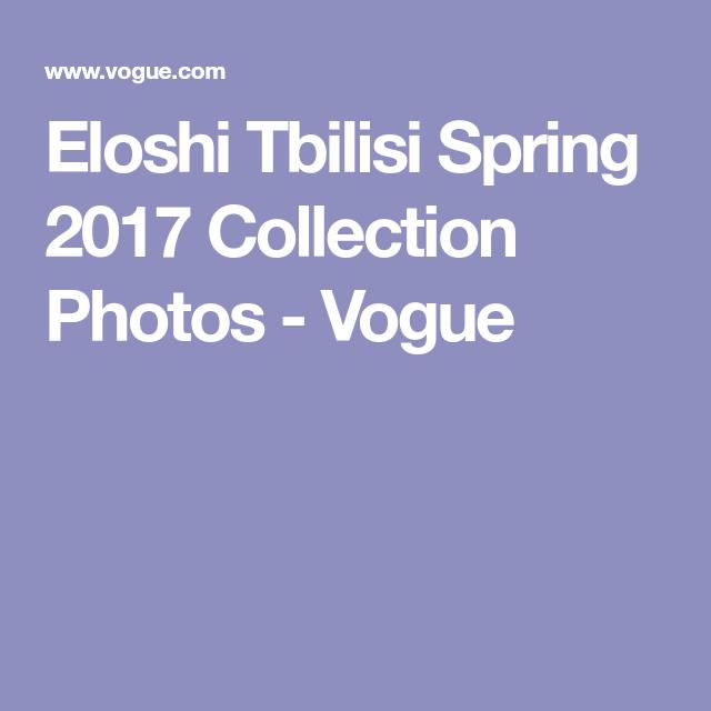 Eloshi Tbilisi Spring 2017 Collection Photos - Vogue