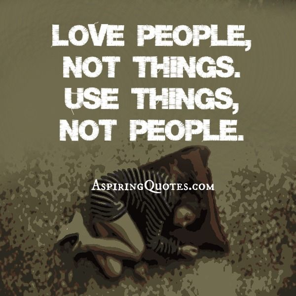 Love people, not things Bad relationship, Love people