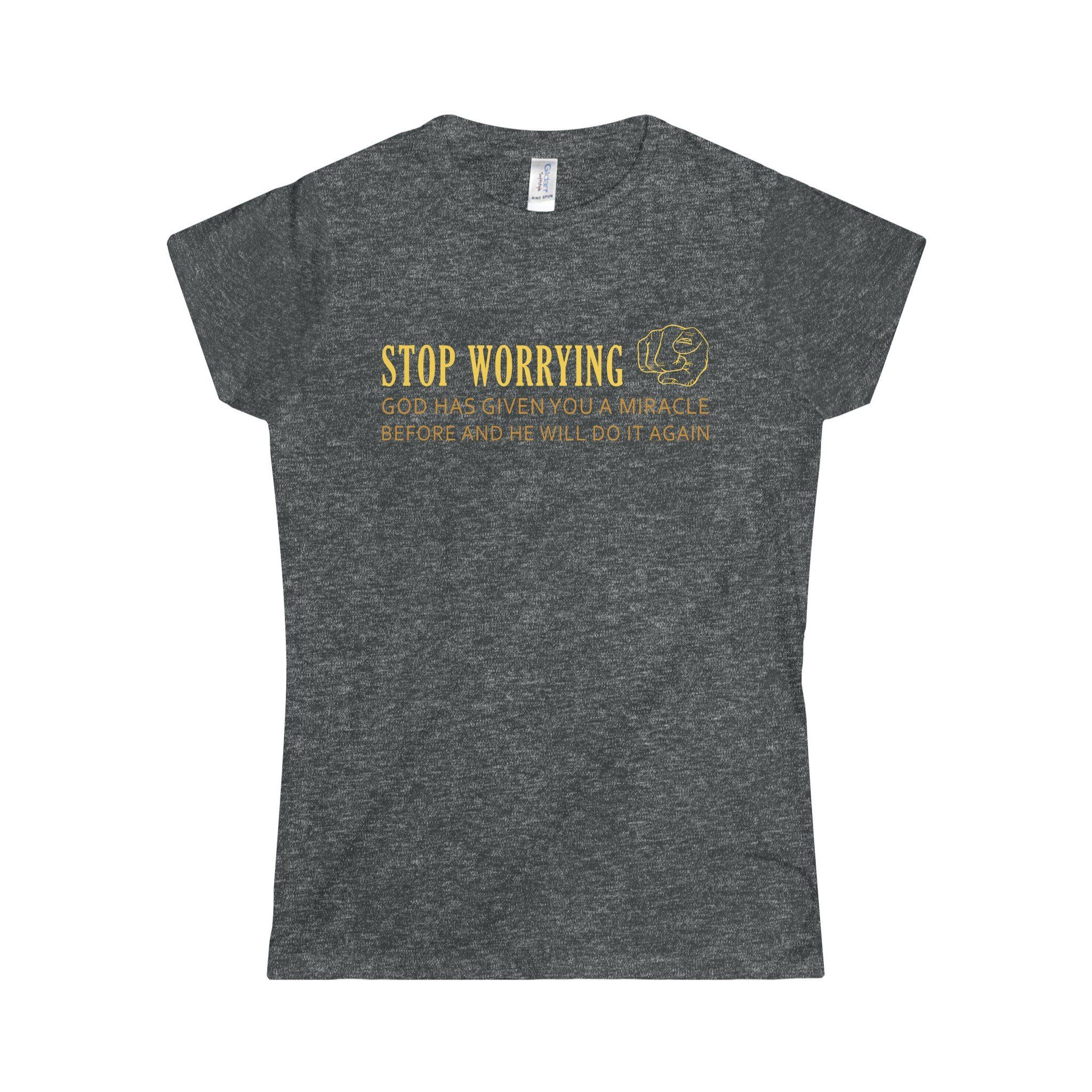Stop Worrying - Softstyle Women's T-Shirt