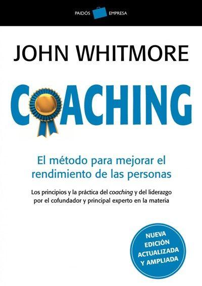 Whitmore - Coaching: El metodo para mejorar el rendimiento de las personas