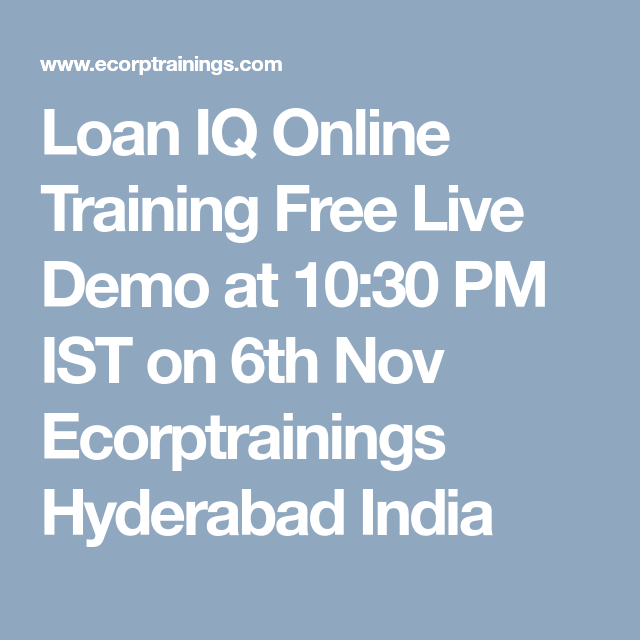 loan iq online training free live demo at 10 30 pm ist on 6th nov ecorptrainings hyderabad india online training corporate training classroom training loan iq online training free live demo