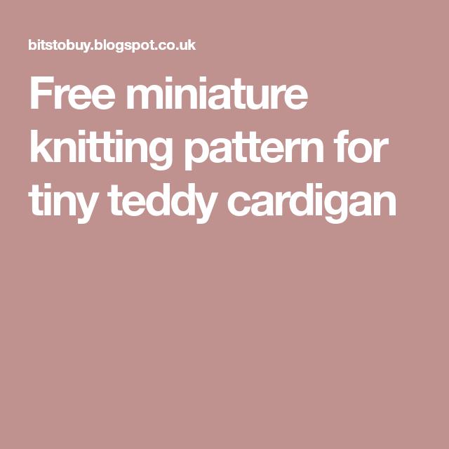 Free Miniature Knitting Pattern For Tiny Teddy Cardigan Miniature