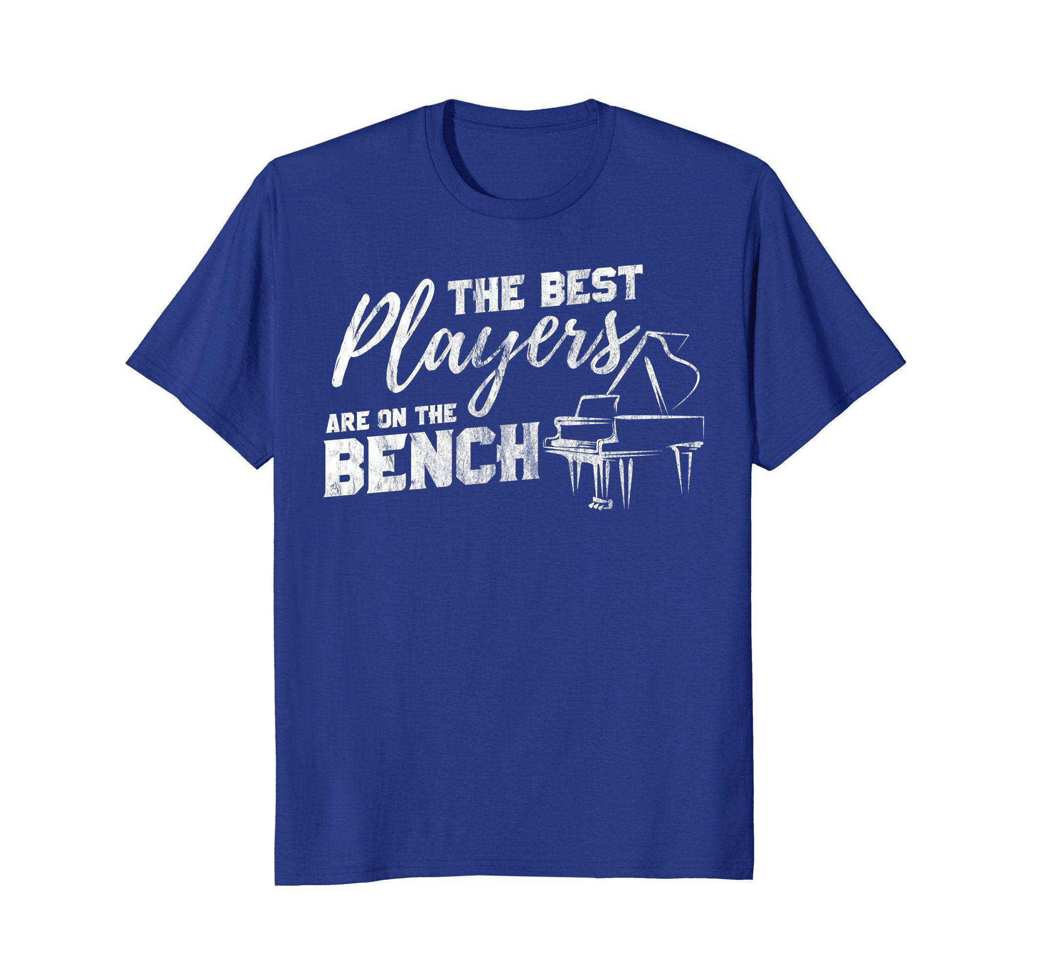 Best Players Are On The Bench Funny Pianist T Shirt Cool T Shirts The Best T Shirts For Men And W Mens Tshirts Casual Style For Men Over 50 Dad To Be Shirts