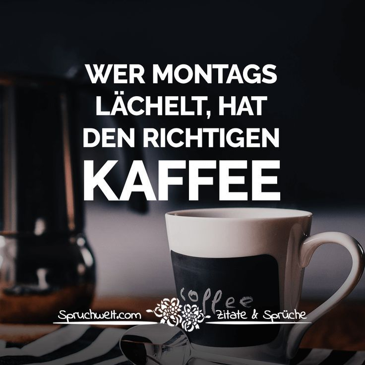 Wer Montags Lachelt Hat Den Richtigen Kaffee Lustige