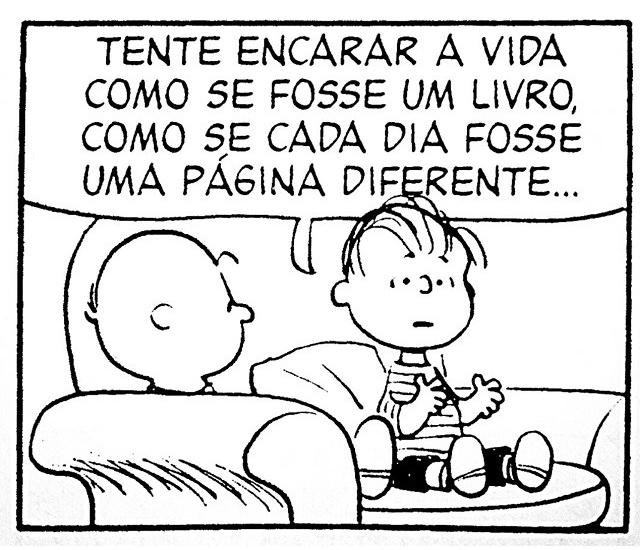 Tente encarar a vida como se fosse um livro, como se cada dia fosse uma página diferente...