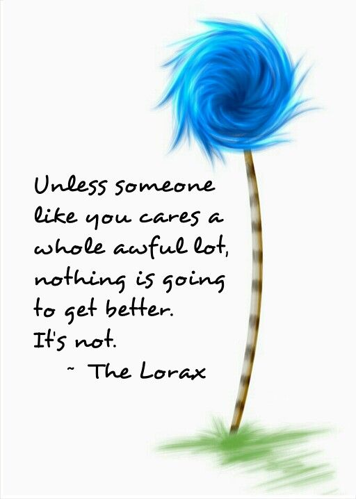 Recycling All Of My Old Magazines And Plastic Bags Today And Planting A Tree This Weekend In Honor Of Earth Day Dr Seuss Quotes Lorax Quotes Seuss Quotes