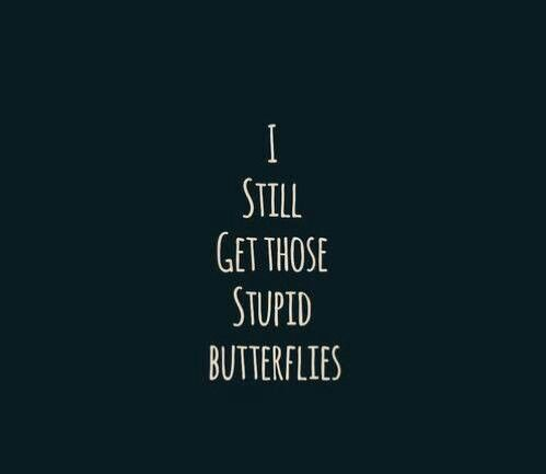 I still get those stupid butterflies