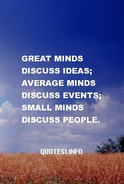 30 Inspirational Quotes Great minds discuss ideas; average