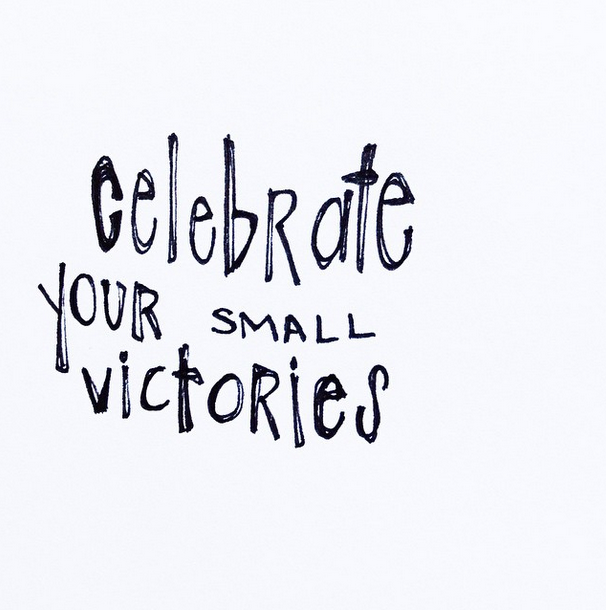Celebrate your small victories. #wisdom #affirmations