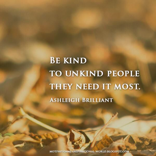 Be Kind To Unkind People They Need It Most Quote At Quotlr