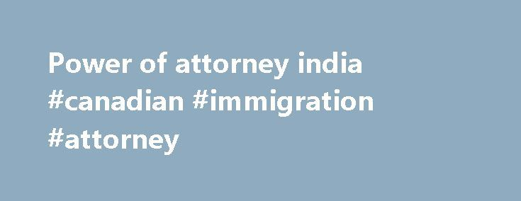 Power of attorney india #canadian #immigration #attorney http - power of attorney