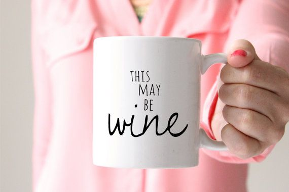 """Everyone on my Christmas shopping list is getting this """"this may be wine"""" coffee mug"""