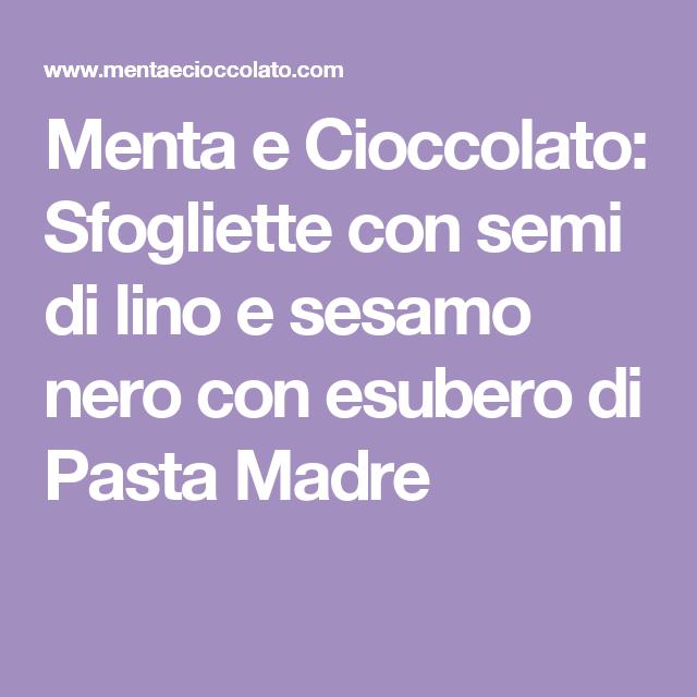 Menta e Cioccolato: Sfogliette con semi di lino e sesamo nero con esubero di Pasta Madre