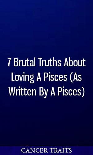 7 Brutal Truths About Loving A Pisces (As Written By A