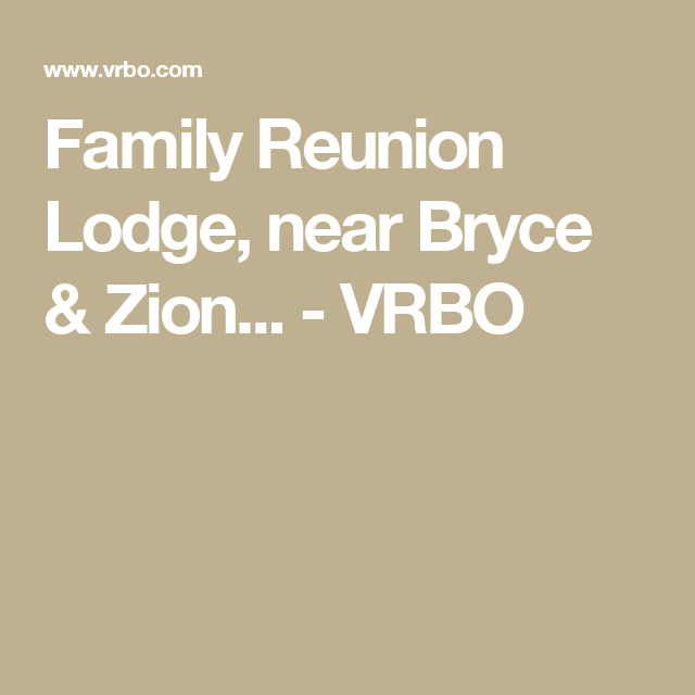 Family Reunion Lodge, near Bryce & Zion... - VRBO