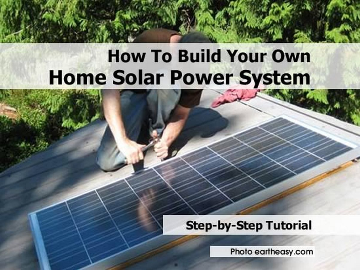 How To Build Your Own Home Solar Power System Diy All In One Solar Power House Diy Solar Panel Solar Panels For Home