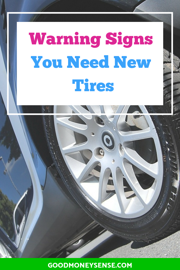 How To Tell When You Need To Replace Your Tires Good Money Sense Money Sense New Tyres Car Tires