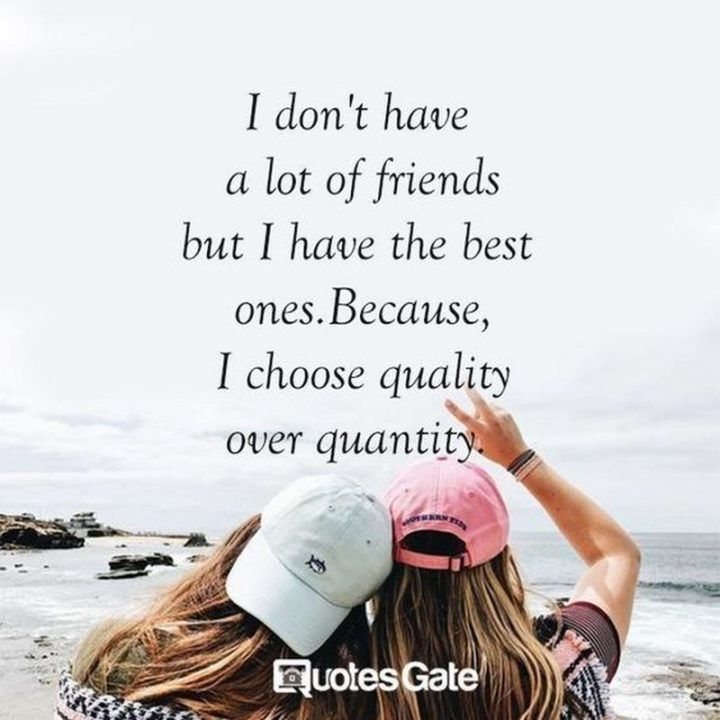 "Latest Funny Friends 65 Best Funny Friends Memes to Celebrate Best Friends In Our Lives 65 Funny Friend Memes - ""I don't have a lot of friends but I have the best ones. Because I choose quality over quantity."" 10"