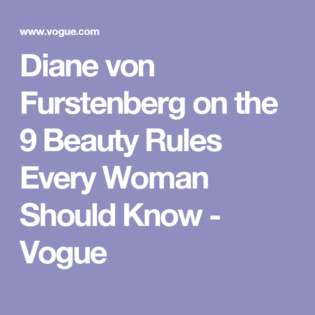 Diane von Furstenberg on the 9 Beauty Rules Every Woman Should Know - Vogue