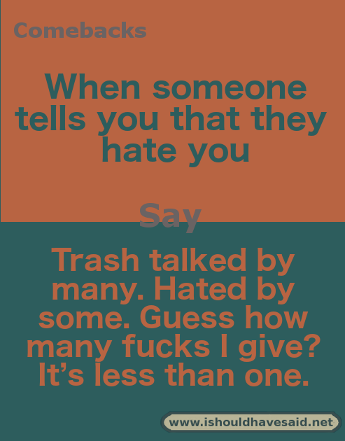 "New Funny Comebacks What to say when someone says, ""I hate you!"" 