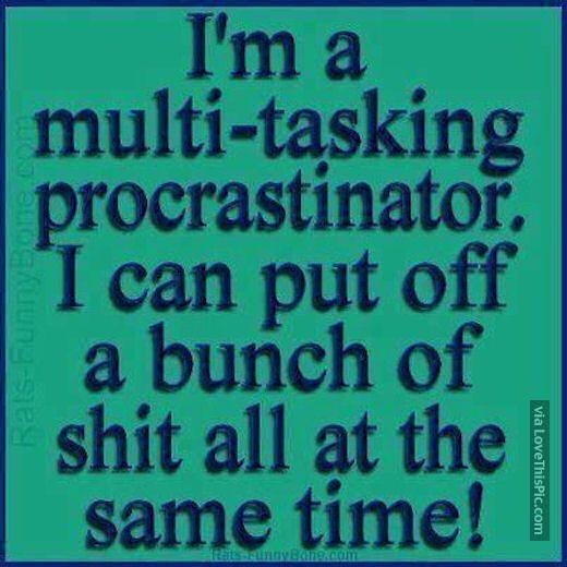 Im A Multi Tasking Procrastinator funny quotes quote jokes lol funny quote funny quotes funny sayings humor procrastinating