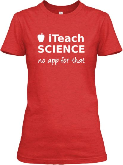 iTeach Science - no app for that T-shirt | school | Shirts