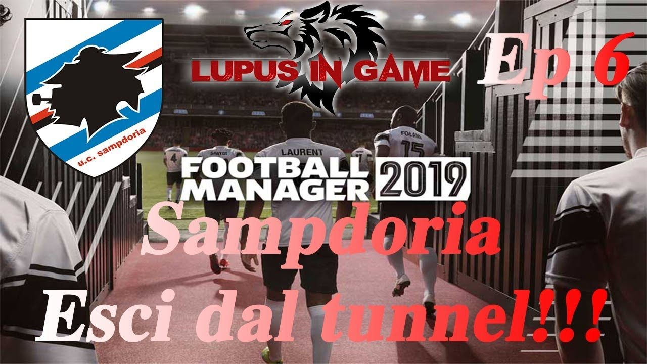 Football manager 2019 Ep 6 Sampdoria esci dal tunnel!!! | Football