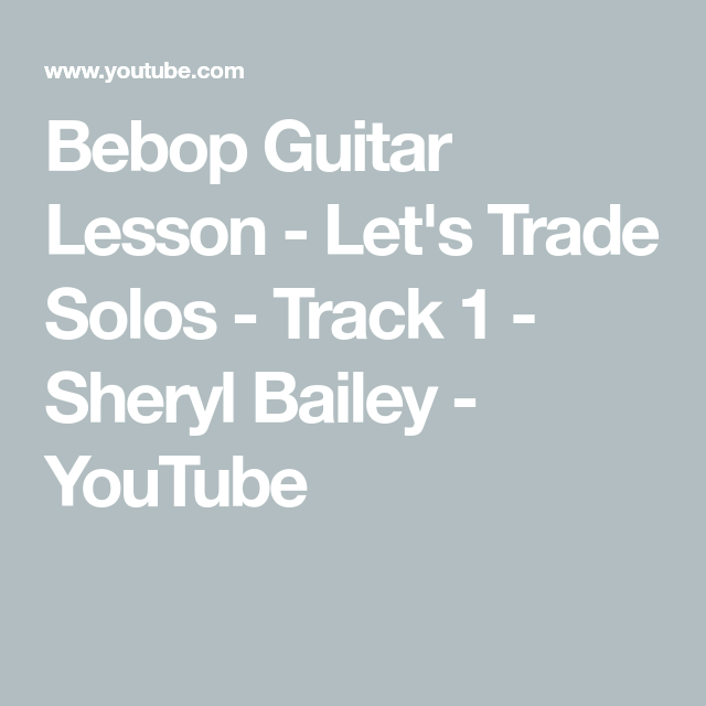 Bebop Guitar Lesson - Let's Trade Solos - Track 1 - Sheryl Bailey