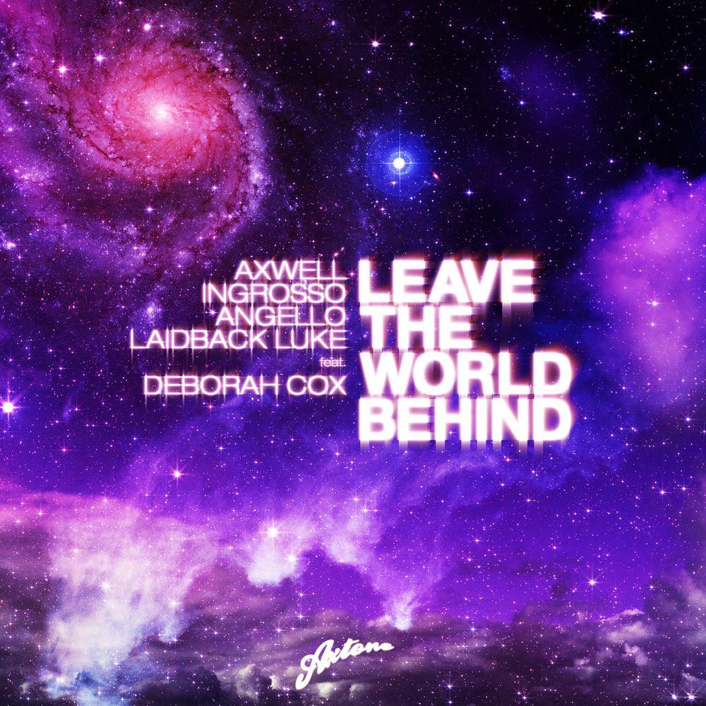 Axwell, Ingrosso, Angello, Laidback Luke, Deborah Cox – Leave the World Behind (single cover art)