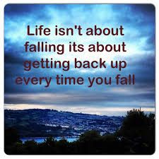 Life Isn T About Falling Its About Getting Back Up Every Time You