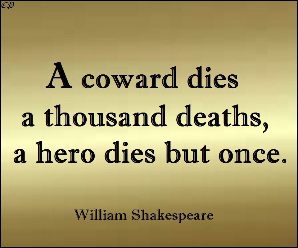 A Coward Dies A Thousand Deaths A Hero Dies But Once William
