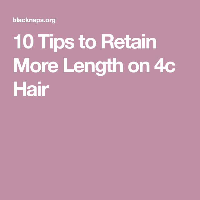 10 Tips to Retain More Length on 4c Hair