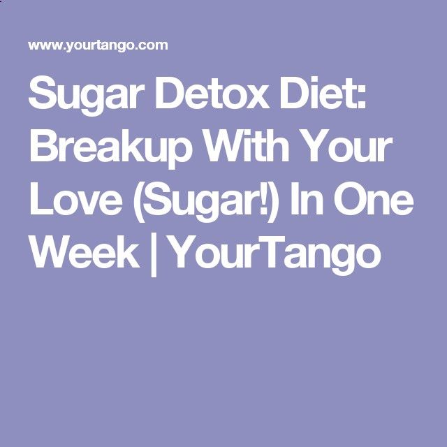 Sugar Detox Diet: Breakup With Your Love (Sugar!) In One Week | YourTango