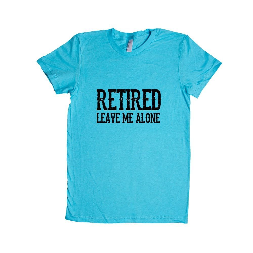 Retired Leave Me Alone Retirement Retire Grandpa Grandfather Grandparents Grandma Grandmother Unisex T Shirt SGAL4 Women's Shirt