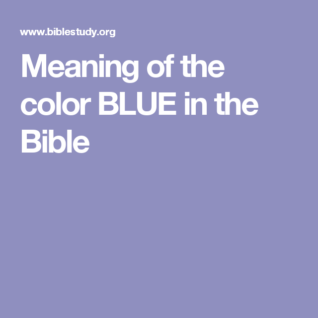 meaning of the color blue in the bible meaning of colors meaning of blue