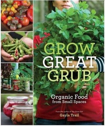Grow Great Grub Organic Food From Small Spaces Written By Gayla