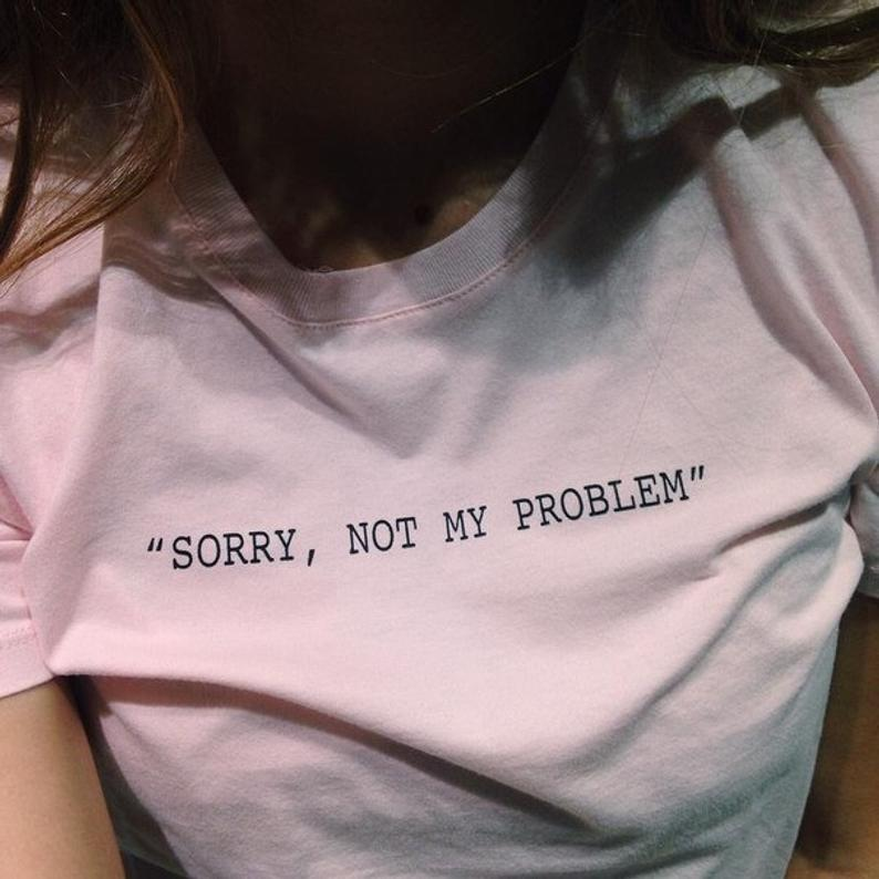 Sorry, Not My Problem Tshirt | 18th Birthday Gift | Pastel Goth Clothing Aesthetic Tshirt Real Estate Shirt Festival Outfit Sarcastic Shirt