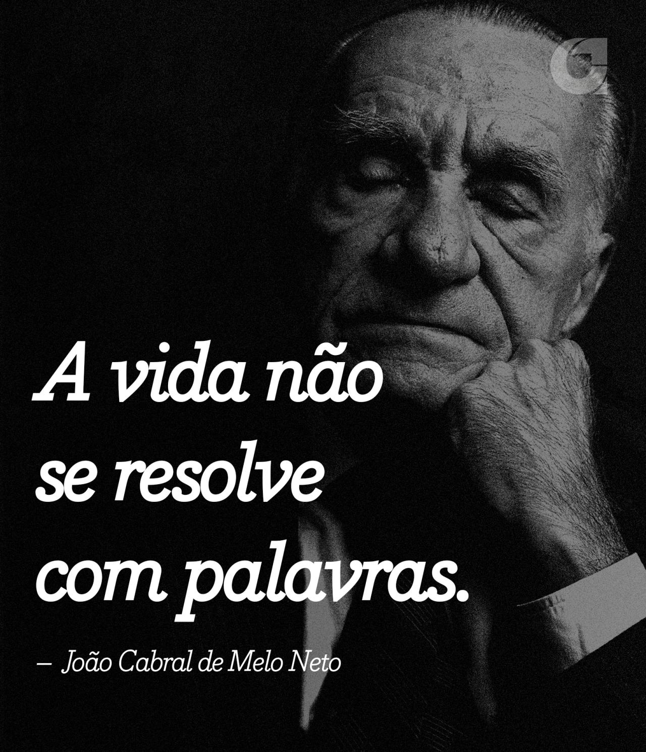 A Vida Não Se Resolve Com Palavras João Cabral De Melo Neto Veja